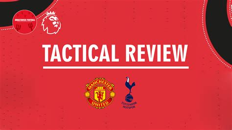 Manchester United 2-1 Tottenham : Tactical Review ...