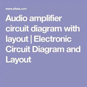 Audio Amplifier Circuit Diagram With Layout