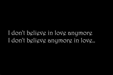 Quotes About Not Believing In Love Anymore