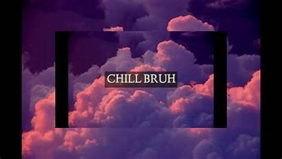 Chill Bruh