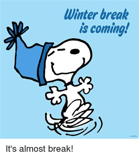 Winter Break Meme - winter break is coming opnts it s almost break meme on sizzle