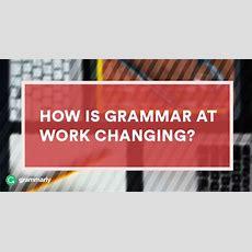 How Is Grammar At Work Changing?  Grammarly Blog