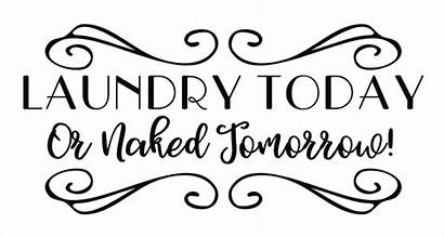 Laundry Naked Tomorrow Today Vinyl Decal Easy
