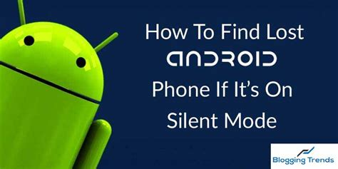 lost android how to find lost android phone if it s on silent mode