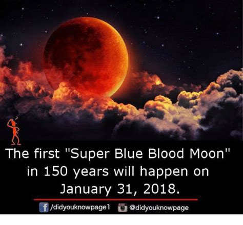 Blood Moon Meme - the first super blue blood moon in 150 years will happen or january 31 2018 didyouknowpagel
