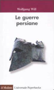 una sintetica rievocazione delle guerre persiane le guerre persiane libro will wolfgang il mulino marzo