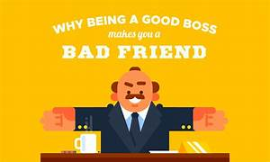 Why Being a Good Boss Might Make You a Bad Friend | When I ...
