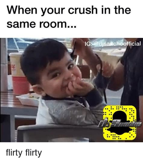 Flirty Memes For Her - when your crush in the same room g disaachoofficial flirty flirty crush meme on sizzle