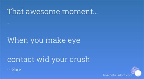 That Awesome Moment  When You Make Eye Contact Wid. Sassy Quotes Wallpapers. Quotes For Him On Father's Day. Christmas Quotes.com. Summer Quotes Tagalog. Best Friend Quotes Xanga. Life Quotes Johnny Depp. Beautiful Quotes Disney. Strong Quotes About Success