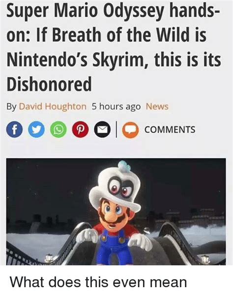 Mario Odyssey Memes - super mario odyssey hands on if breath of the wild is nintendo s skyrim this is its dishonored