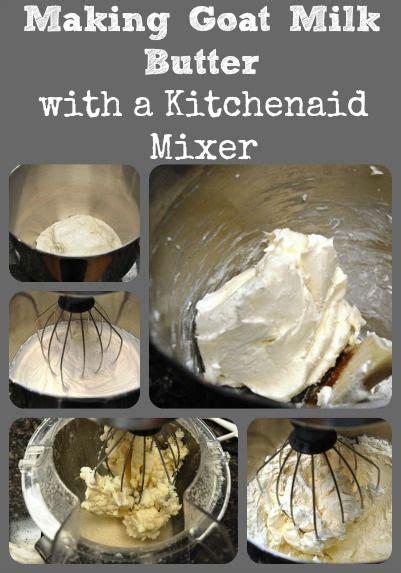 making goat milk butter   kitchenaid mixer goat