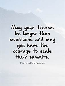 May your dreams... Scale Mountain Quotes