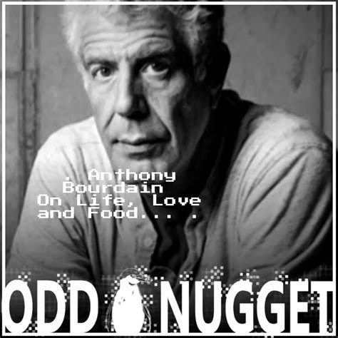 The good, the bad and the ugly. anthony bourdain quotes about food. Anthony Bourdain in 9 Quotes - On Life, Love and Food… - Odd Nugget