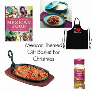 Mexican Themed Gift Basket For Christmas The Life Spicers