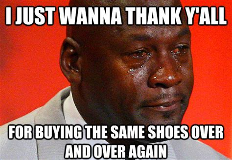 Sneakers Meme - 20 times michael jordan cried over sneakers this year sole collector