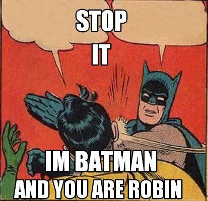 Batman Meme Creator - meme creator stop im batman and you are robin it meme generator at memecreator org