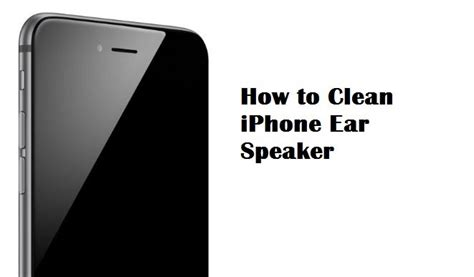 how to clean iphone ear speaker how to clean iphone ear speaker pc mind