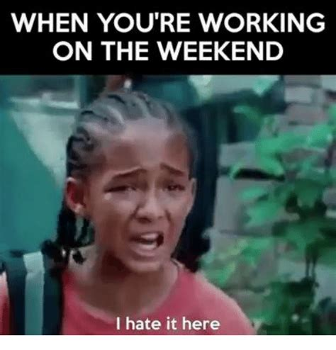 I Work Weekends Meme - happy weekend messages memes with saturday quotes and images