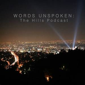 Words Unspoken: The Hills Podcast