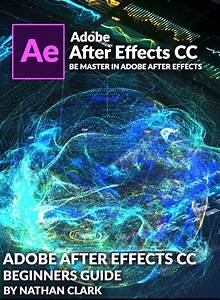 Adobe After Effects Cc Beginners Guide Kindle Edition By