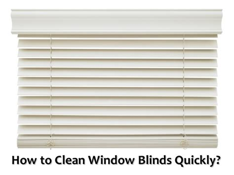 how to clean window blinds how to clean window blinds quickly