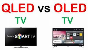 Qled Vs Oled : qled tv vs oled tv youtube ~ Eleganceandgraceweddings.com Haus und Dekorationen