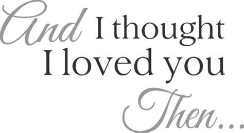 I Thought I Loved You Then Quotes