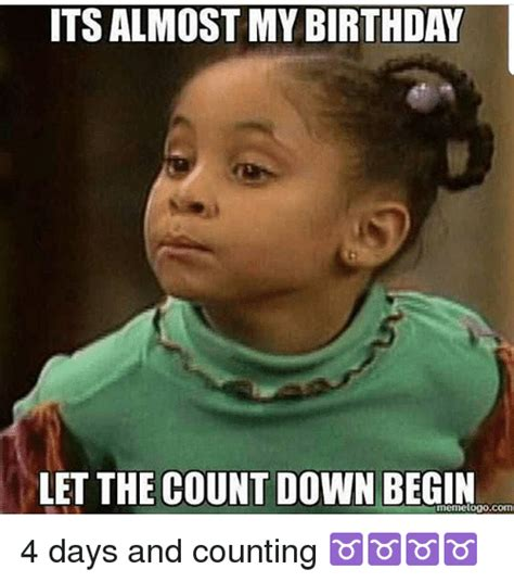 My Birthday Meme - itsalmost my birthday let the countdown begin com meme logo 4 days and counting