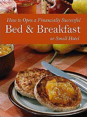 36967 how to start a bed and breakfast how to open a financially successful bed breakfast or