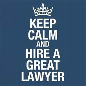 Keep calm and Hire a Great Lawyer! Contact us for free ...