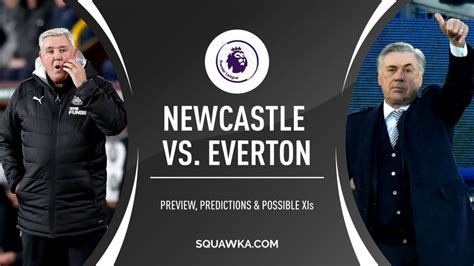 Newcastle vs Everton preview, predictions & possible XIs ...
