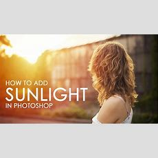 How To Add Sunlight To Photos In Photoshop Youtube