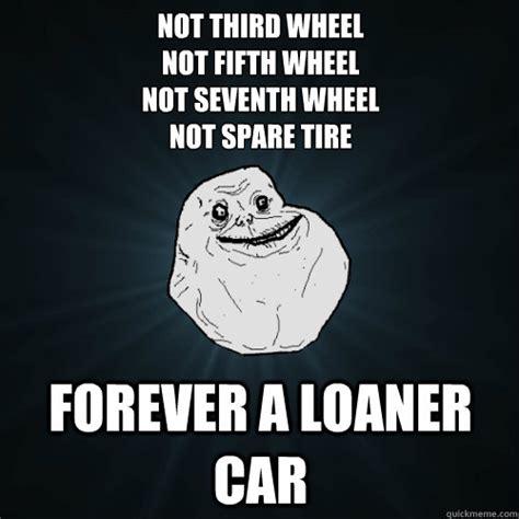 Third Wheel Meme - 5th wheel forever alone meme
