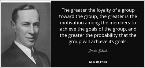 rensis likert quote  greater  loyalty   group