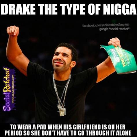Drake The Type Of Meme - 17 best images about drake the type of nigga on pinterest the internet the soap and hakuna matata