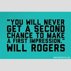 """""""you Will Never Get A Second Chance To Make A First"""