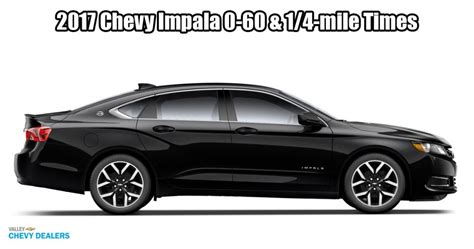 Chevy Impala 0 60 by How Fast Is The 2017 Chevrolet Impala 0 60 1 4 Mile Time