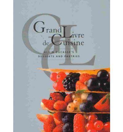 livre de cuisine grand chef grand livre de cuisine alain ducasse 9782848440538