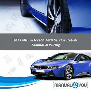 2015 Nissan Nv200 M20 Service Repair Manual  U0026 Wiring  U2013 Manual4you