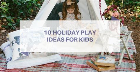 10 Holiday Play Ideas For Kids  Stuck On You
