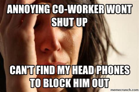 Annoying Coworker Meme - annoying co worker wont shut up