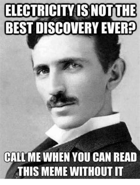 All Memes Ever - electricity isnot the best discovery ever call me when you can read this meme withoutit meme