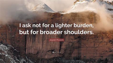jewish proverb quote      lighter burden