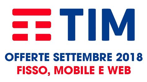 contatti tim mobile tim offerte settembre 2018 mobile e fisso tutti i prezzi