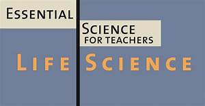 Essential Science For Teachers  Life Science