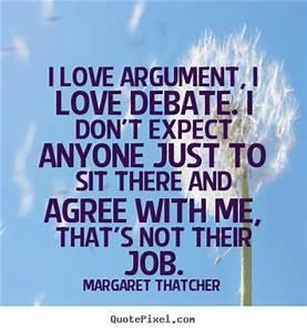 Margaret Thatcher poster quotes - I love argument, i love ...