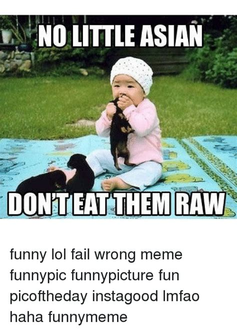Asian Birthday Meme - no little asian donteat them raw funny lol fail wrong meme funnypic funnypicture fun picoftheday