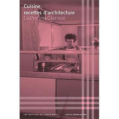 fnac cuisine cuisine recettes d 39 architecture broché catherine