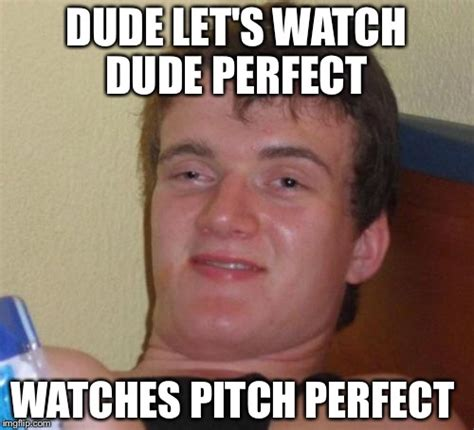 Perfect Meme - 10 guy meme imgflip