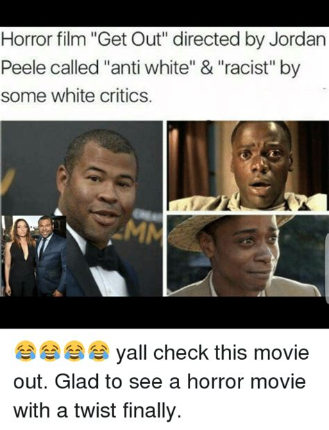 Get Out Movie Memes - horror film get out directed by jordan peele called anti white racist by some white critics